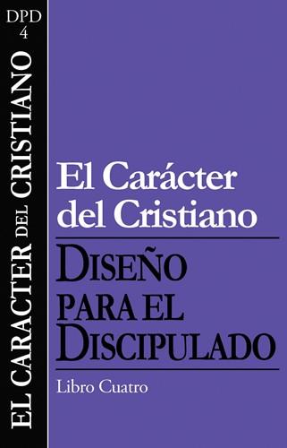 El carácter del cristiano. Diseño para el discipulado