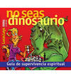 No seas dinosaurio