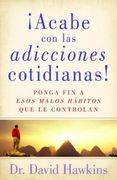 Acabe con las adicciones cotidianas! [Breaking Everyday Addictions]